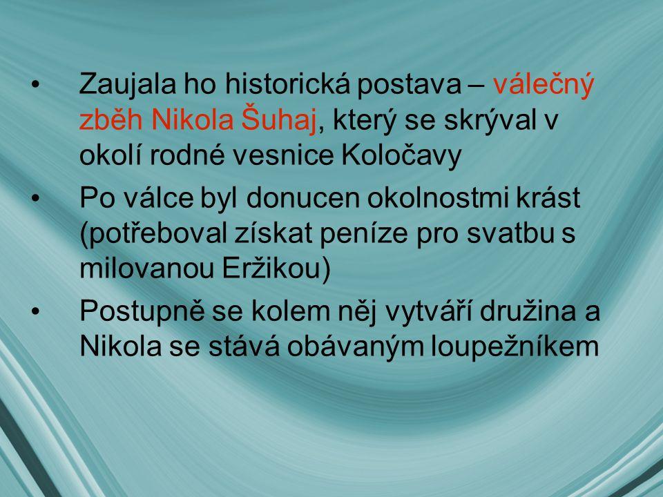 Zaujala ho historická postava – válečný zběh Nikola Šuhaj, který se skrýval v okolí rodné vesnice Koločavy