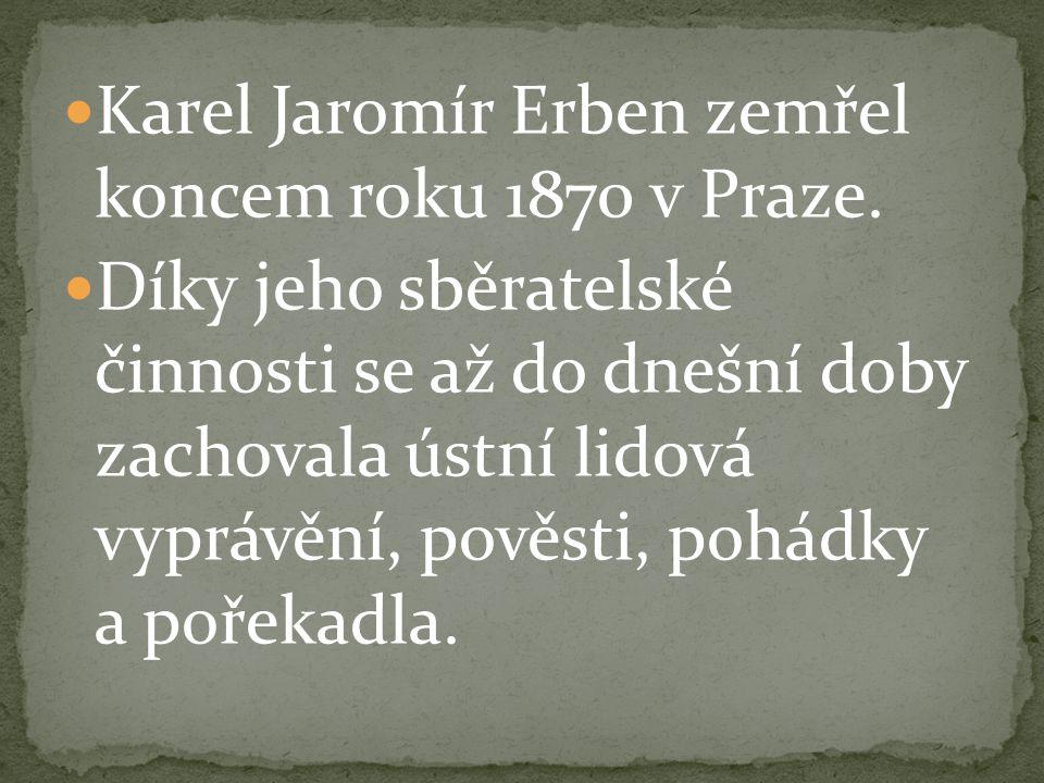 Karel Jaromír Erben zemřel koncem roku 1870 v Praze.