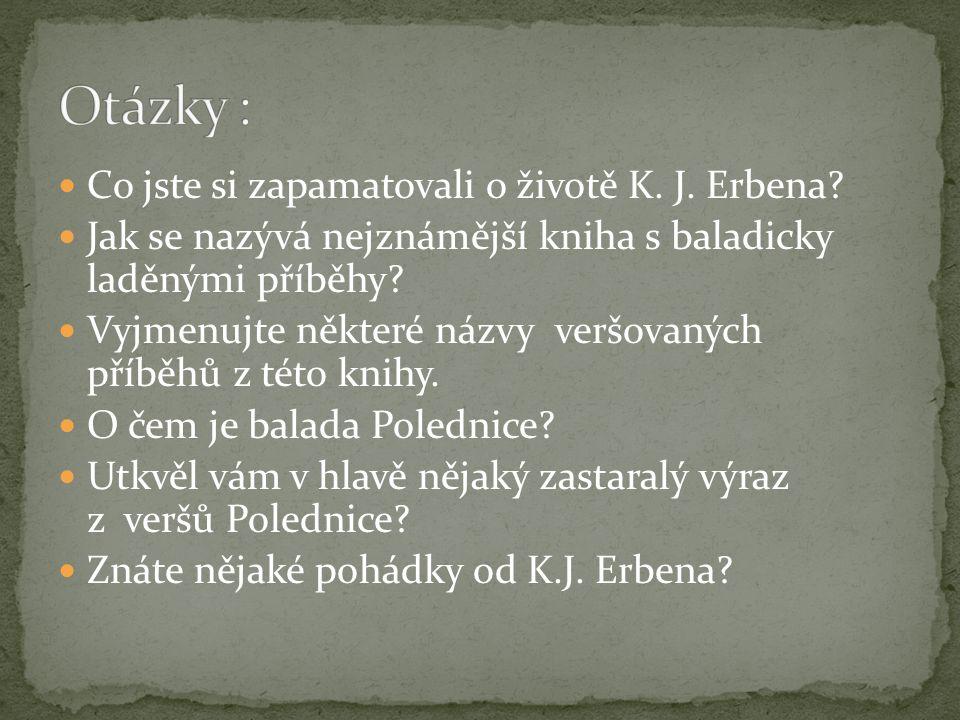 Otázky : Co jste si zapamatovali o životě K. J. Erbena
