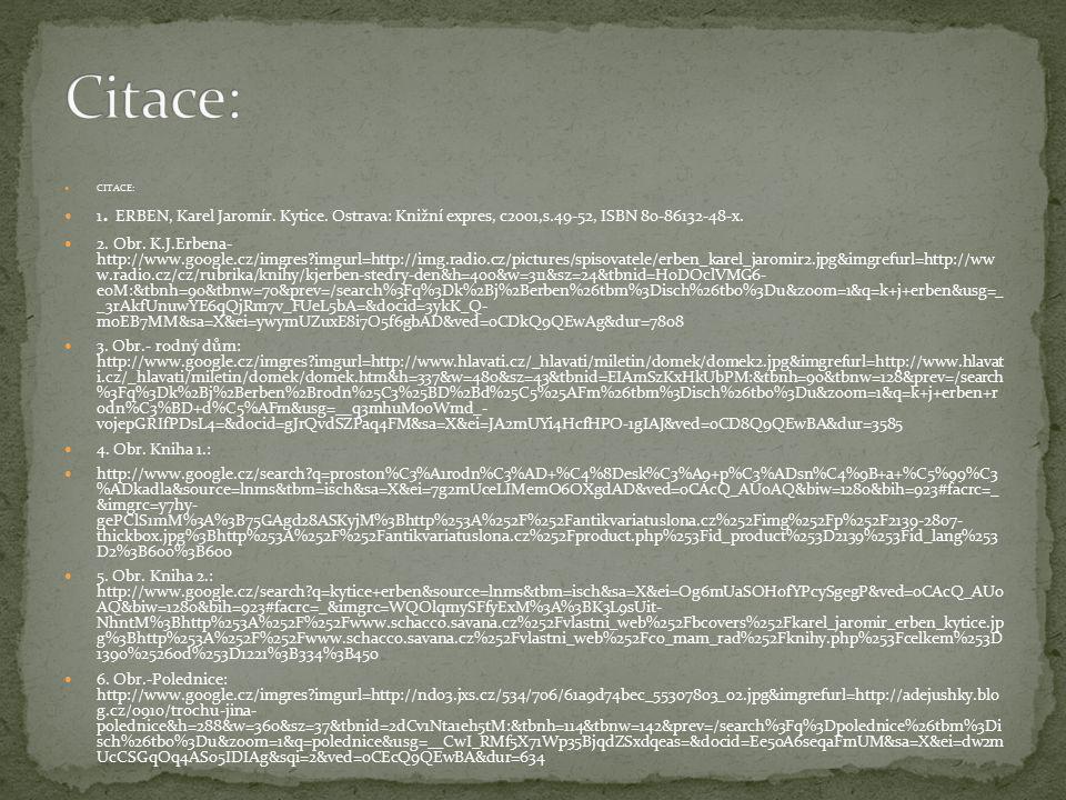 Citace: CITACE: 1. ERBEN, Karel Jaromír. Kytice. Ostrava: Knižní expres, c2001,s.49-52, ISBN 80-86132-48-x.