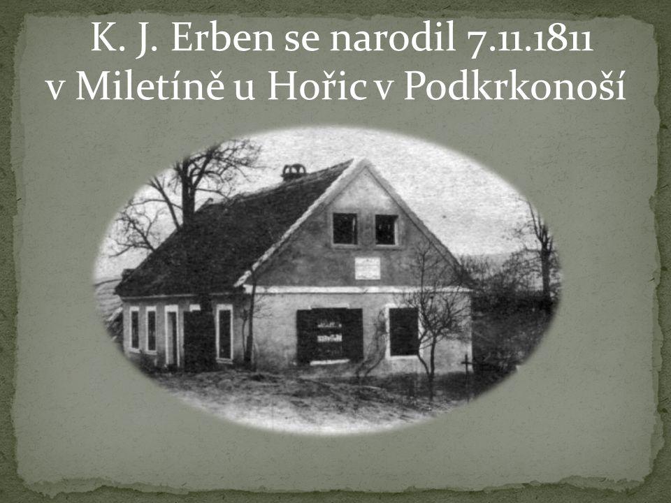 K. J. Erben se narodil 7.11.1811 v Miletíně u Hořic v Podkrkonoší