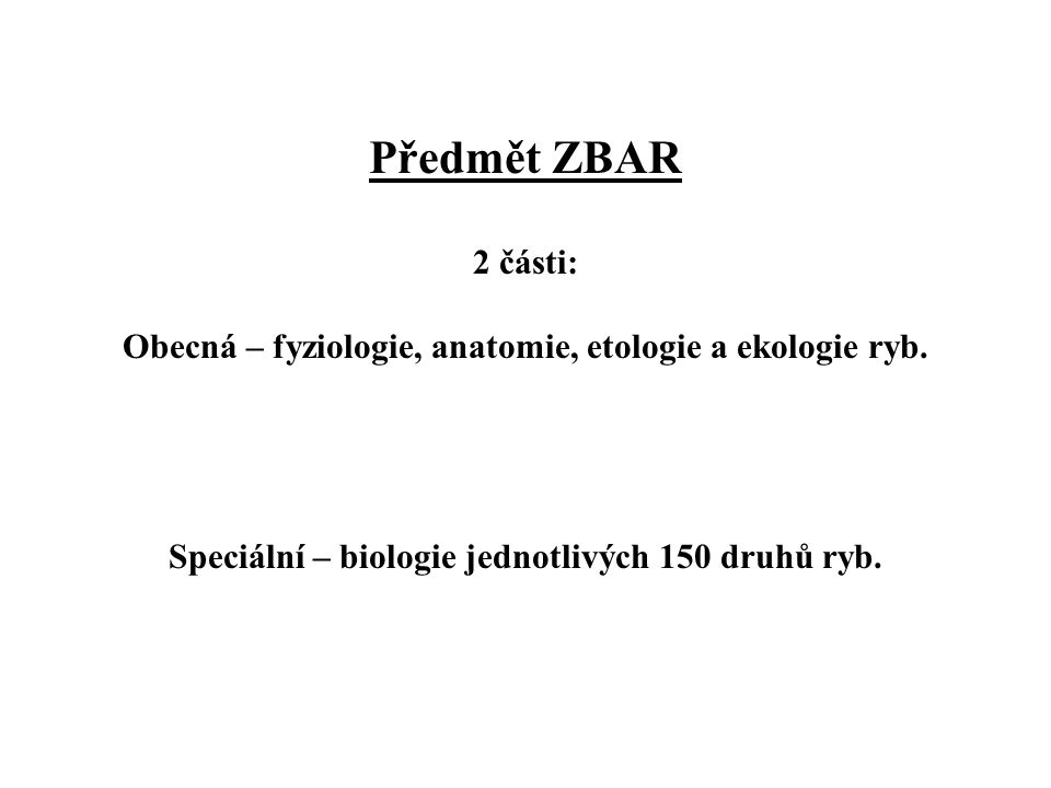 Předmět ZBAR 2 části: Obecná – fyziologie, anatomie, etologie a ekologie ryb.