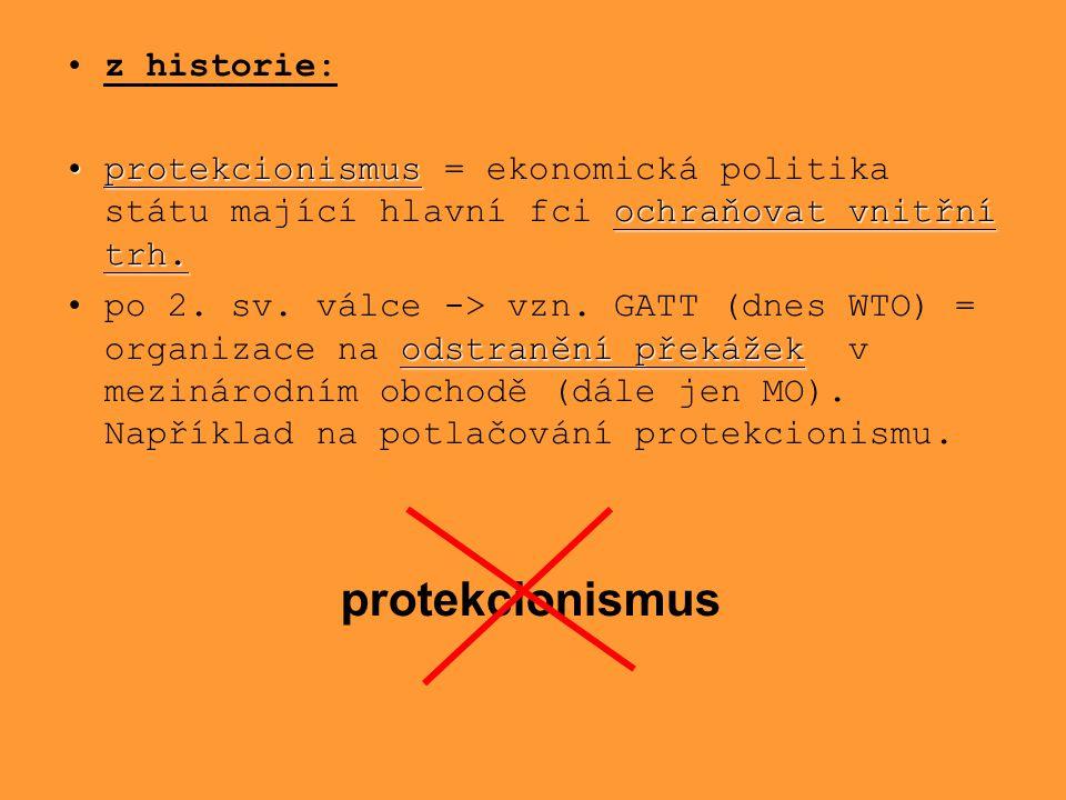z historie: protekcionismus = ekonomická politika státu mající hlavní fci ochraňovat vnitřní trh.