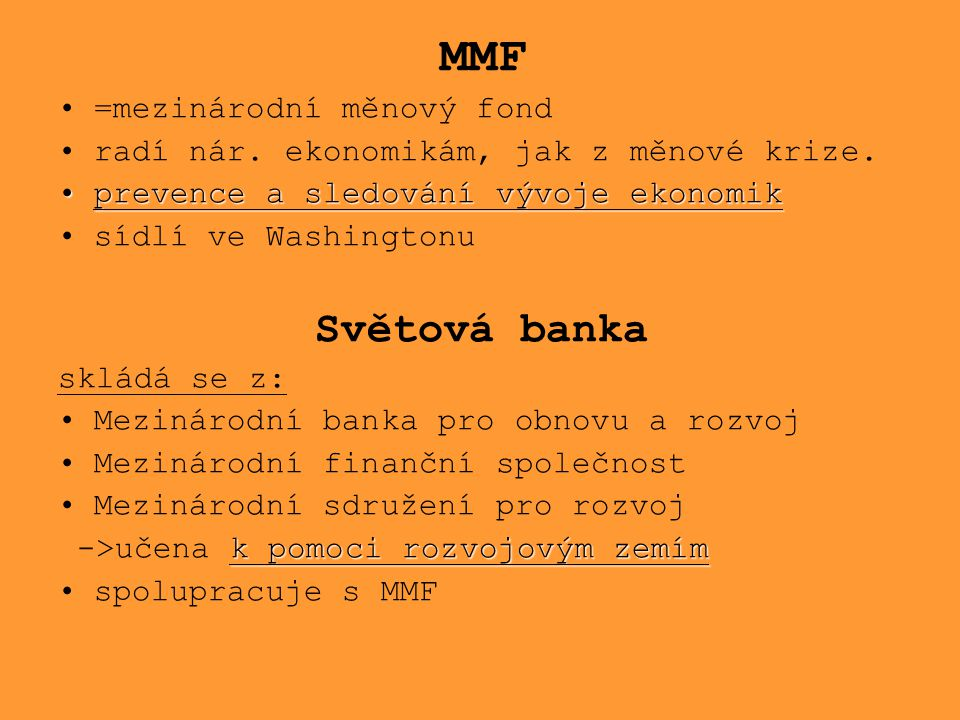 Světová banka MMF =mezinárodní měnový fond