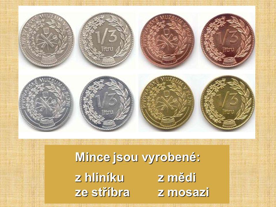 Mince jsou vyrobené: z hliníku z mědi ze stříbra z mosazi