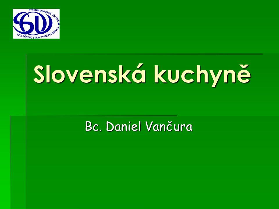 Slovenská kuchyně Bc. Daniel Vančura