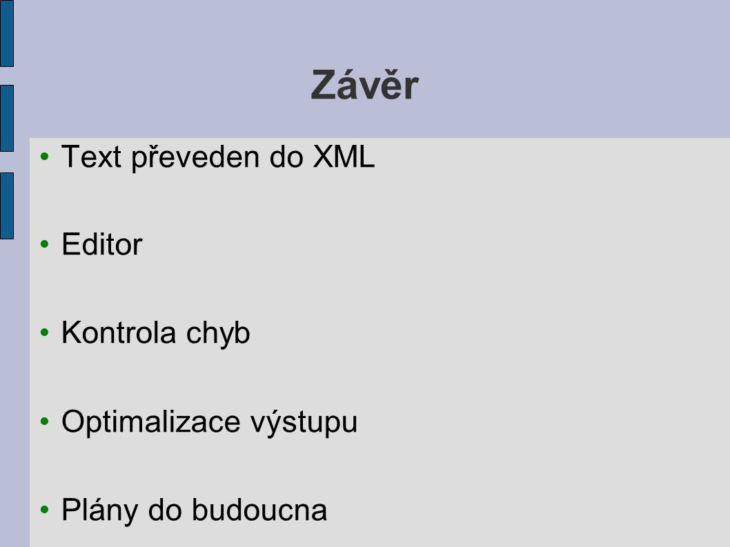 Závěr Text převeden do XML Editor Kontrola chyb Optimalizace výstupu