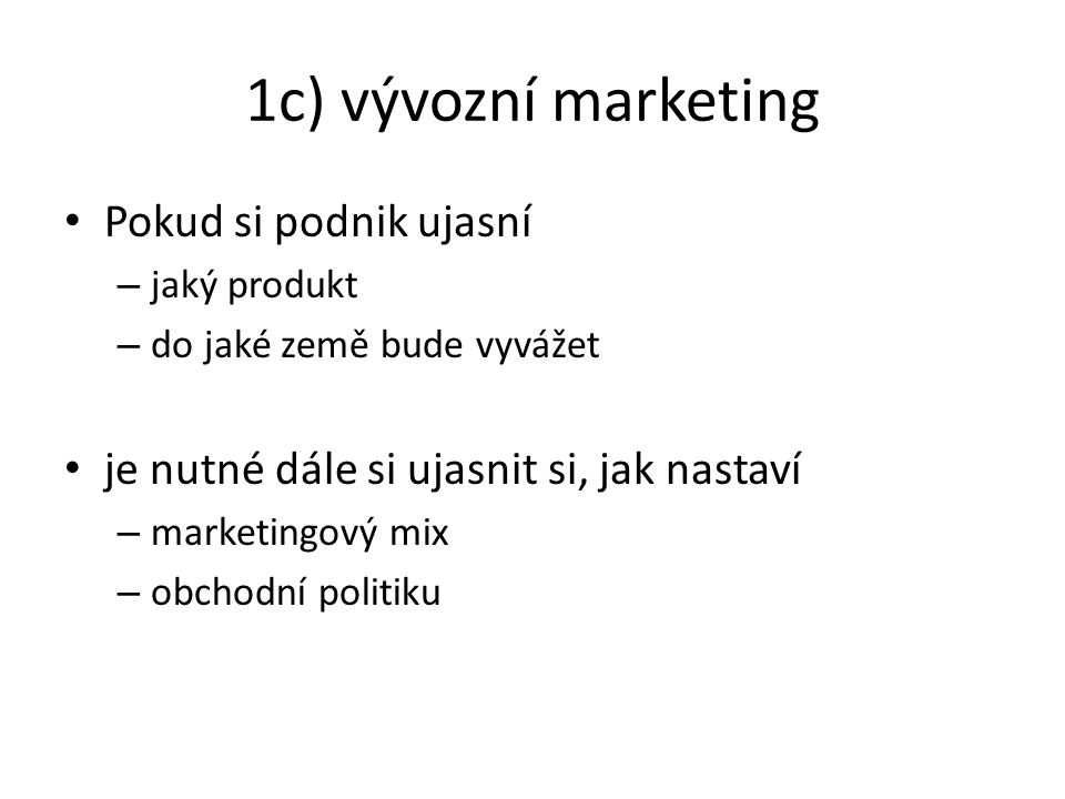 1c) vývozní marketing Pokud si podnik ujasní