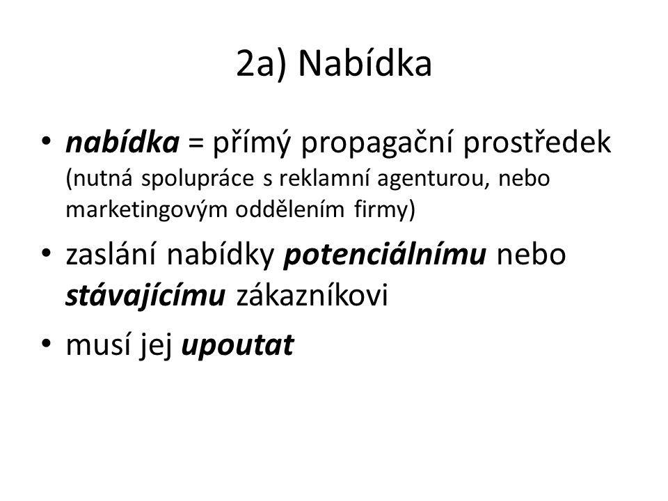 2a) Nabídka nabídka = přímý propagační prostředek (nutná spolupráce s reklamní agenturou, nebo marketingovým oddělením firmy)