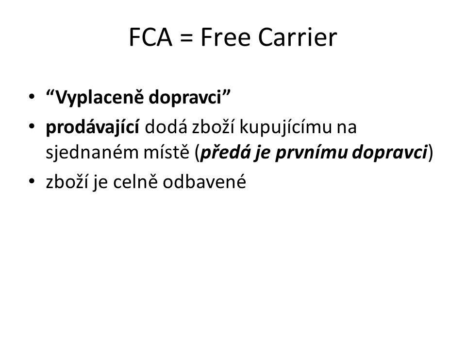 FCA = Free Carrier Vyplaceně dopravci