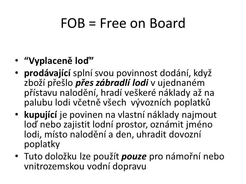 FOB = Free on Board Vyplaceně loď