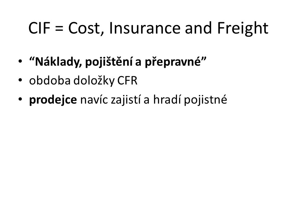 CIF = Cost, Insurance and Freight