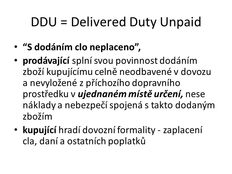 DDU = Delivered Duty Unpaid