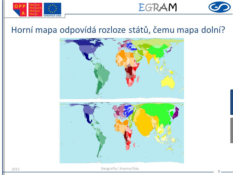 Horní mapa odpovídá rozloze států, čemu mapa dolní