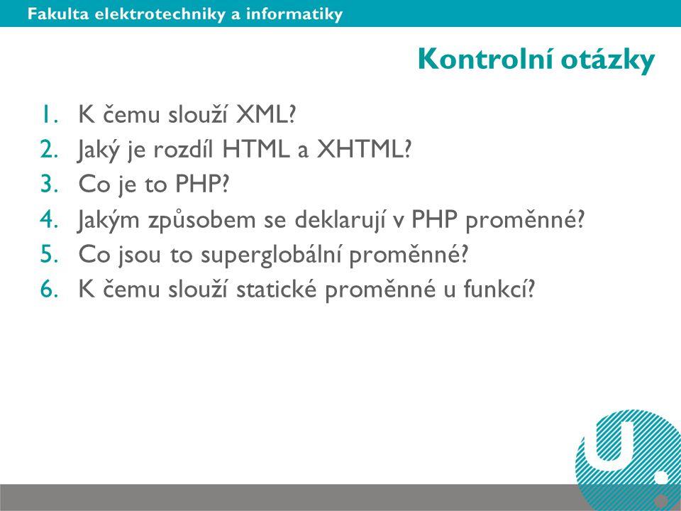 Kontrolní otázky K čemu slouží XML Jaký je rozdíl HTML a XHTML