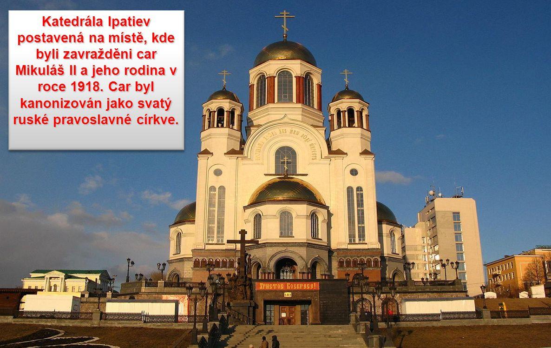 Katedrála Ipatiev postavená na místě, kde byli zavražděni car Mikuláš II a jeho rodina v roce 1918.