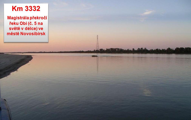 Km 3332 Magistrála překročí řeku Obi (č. 5 na světě v délce) ve městě Novosibirsk