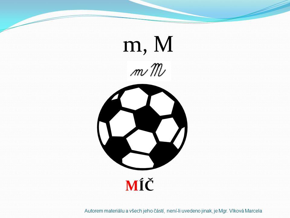 m, M MÍČ Autorem materiálu a všech jeho částí, není-li uvedeno jinak, je Mgr. Vlková Marcela