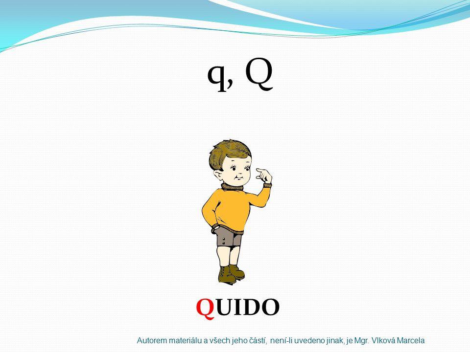 q, Q QUIDO Autorem materiálu a všech jeho částí, není-li uvedeno jinak, je Mgr. Vlková Marcela