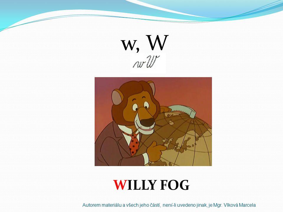 w, W WILLY FOG Autorem materiálu a všech jeho částí, není-li uvedeno jinak, je Mgr. Vlková Marcela