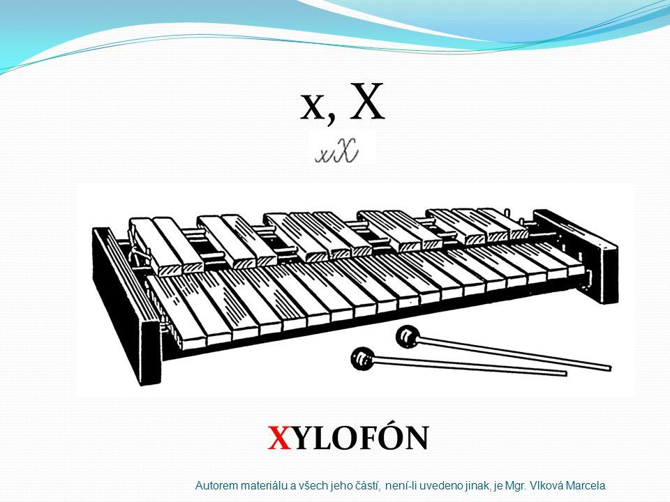 x, X XYLOFÓN Autorem materiálu a všech jeho částí, není-li uvedeno jinak, je Mgr. Vlková Marcela
