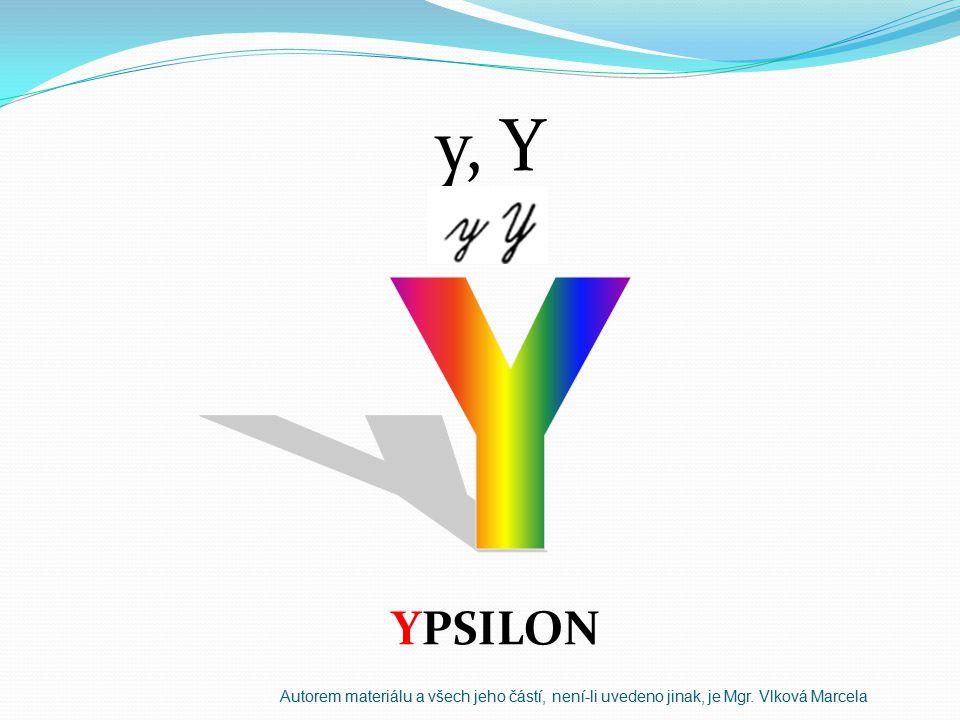 y, Y Y YPSILON Autorem materiálu a všech jeho částí, není-li uvedeno jinak, je Mgr. Vlková Marcela