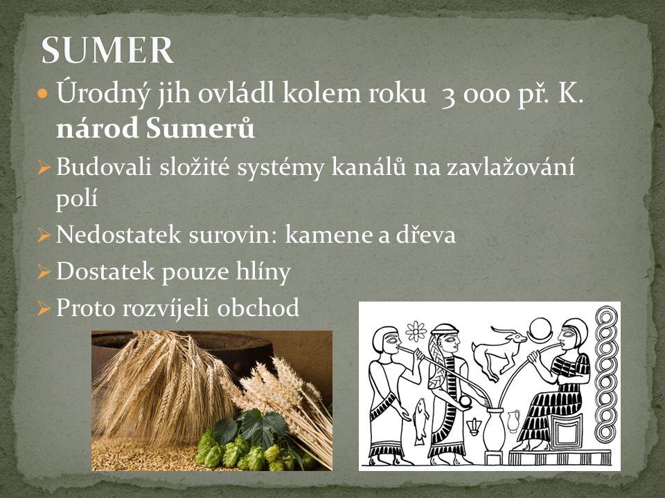 SUMER Úrodný jih ovládl kolem roku 3 000 př. K. národ Sumerů