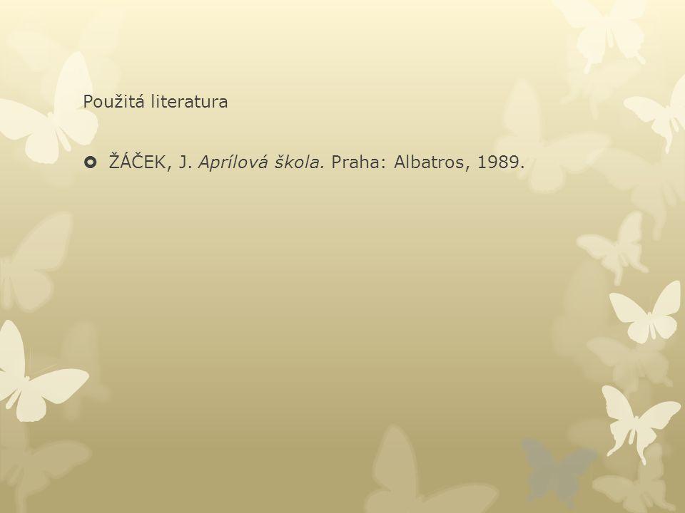 Použitá literatura ŽÁČEK, J. Aprílová škola. Praha: Albatros, 1989.