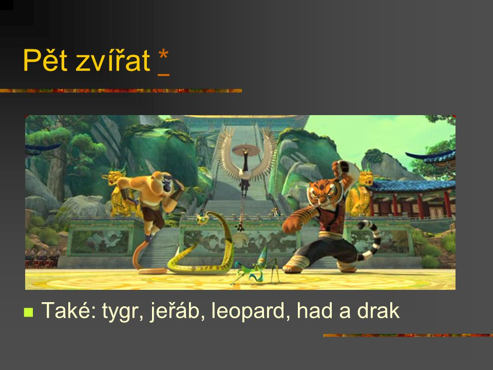 Pět zvířat * Také: tygr, jeřáb, leopard, had a drak