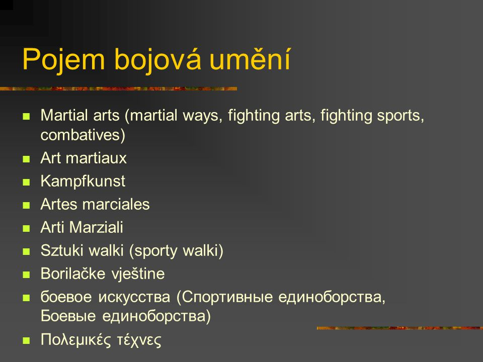 Pojem bojová umění Martial arts (martial ways, fighting arts, fighting sports, combatives) Art martiaux.