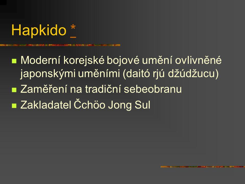 Hapkido * Moderní korejské bojové umění ovlivněné japonskými uměními (daitó rjú džúdžucu) Zaměření na tradiční sebeobranu.