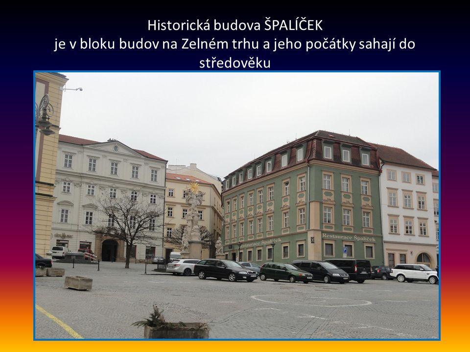 Historická budova ŠPALÍČEK je v bloku budov na Zelném trhu a jeho počátky sahají do středověku