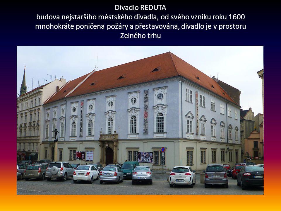 Divadlo REDUTA budova nejstaršího městského divadla, od svého vzniku roku 1600 mnohokráte poničena požáry a přestavována, divadlo je v prostoru Zelného trhu