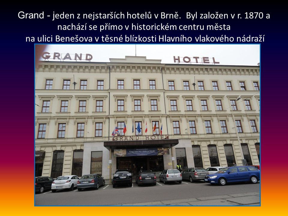 Grand - jeden z nejstarších hotelů v Brně. Byl založen v r