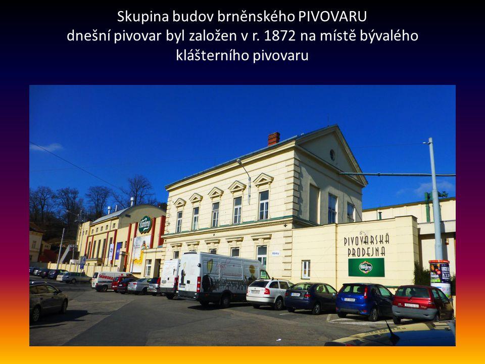 Skupina budov brněnského PIVOVARU dnešní pivovar byl založen v r