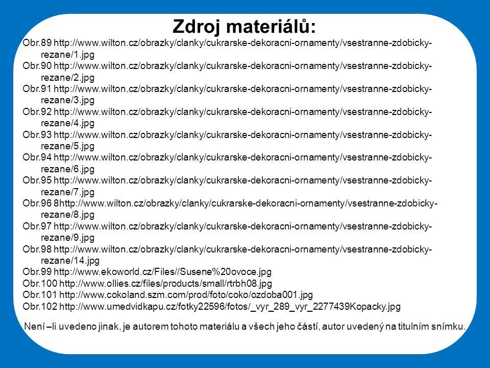 Zdroj materiálů: Obr.89 http://www.wilton.cz/obrazky/clanky/cukrarske-dekoracni-ornamenty/vsestranne-zdobicky-rezane/1.jpg.