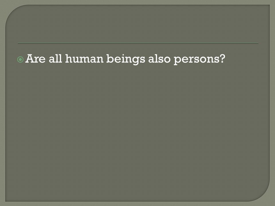 Are all human beings also persons