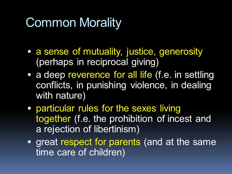 Common Morality a sense of mutuality, justice, generosity (perhaps in reciprocal giving)