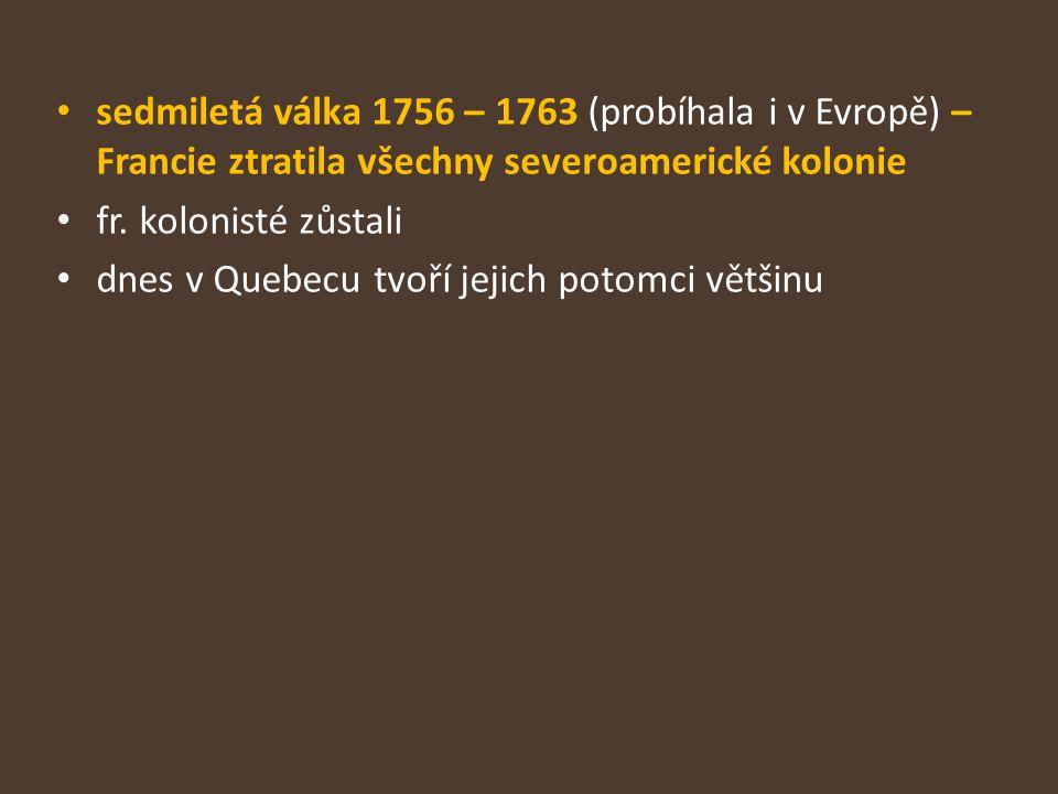 sedmiletá válka 1756 – 1763 (probíhala i v Evropě) – Francie ztratila všechny severoamerické kolonie