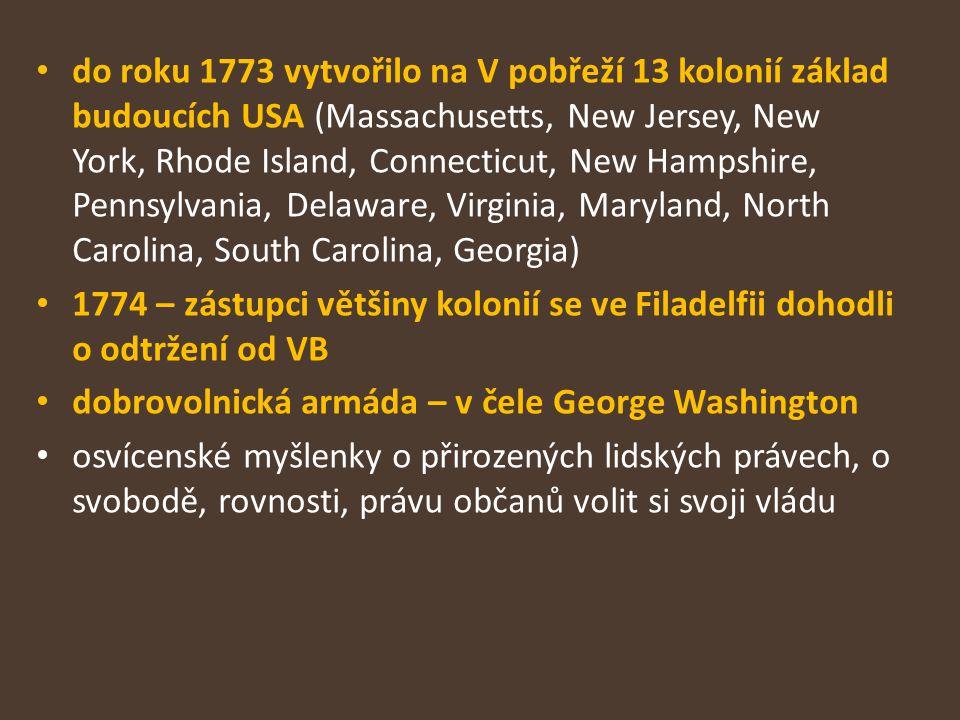 do roku 1773 vytvořilo na V pobřeží 13 kolonií základ budoucích USA (Massachusetts, New Jersey, New York, Rhode Island, Connecticut, New Hampshire, Pennsylvania, Delaware, Virginia, Maryland, North Carolina, South Carolina, Georgia)