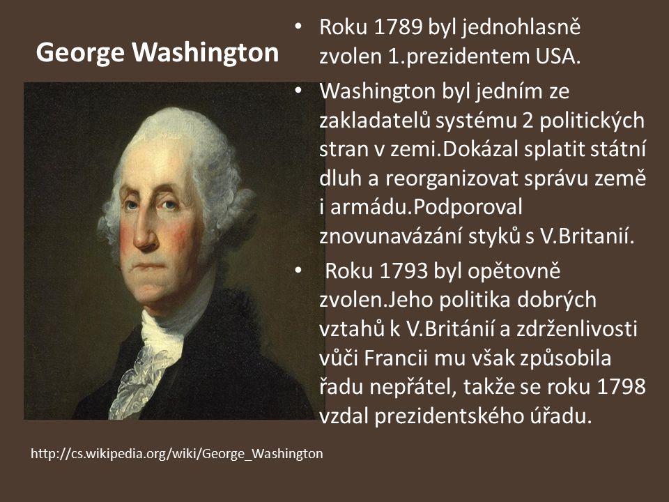 George Washington Roku 1789 byl jednohlasně zvolen 1.prezidentem USA.