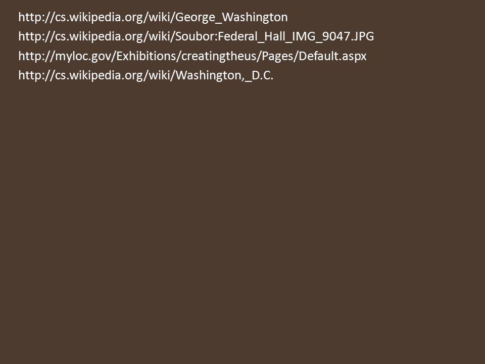 http://cs.wikipedia.org/wiki/George_Washington http://cs.wikipedia.org/wiki/Soubor:Federal_Hall_IMG_9047.JPG.