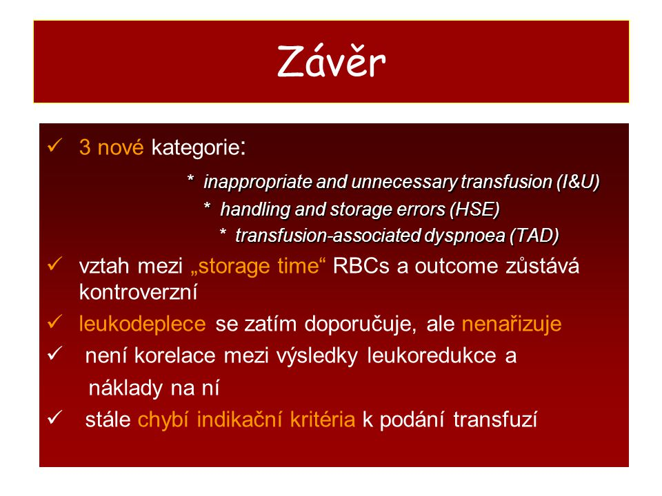 Závěr 3 nové kategorie: * inappropriate and unnecessary transfusion (I&U) * handling and storage errors (HSE)