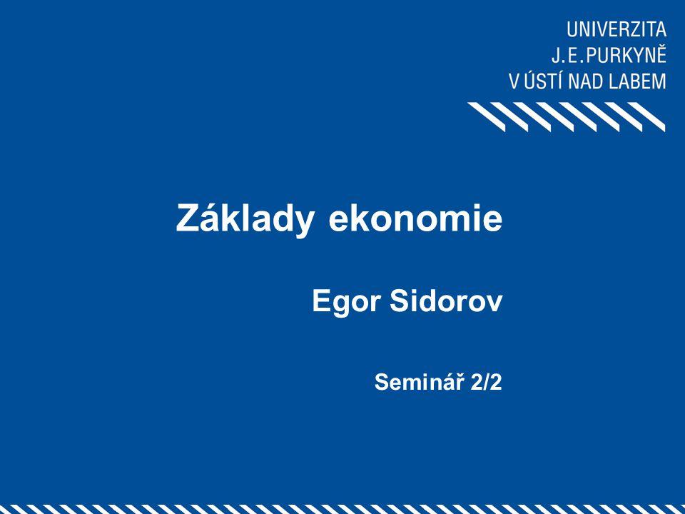Základy ekonomie Egor Sidorov Seminář 2/2