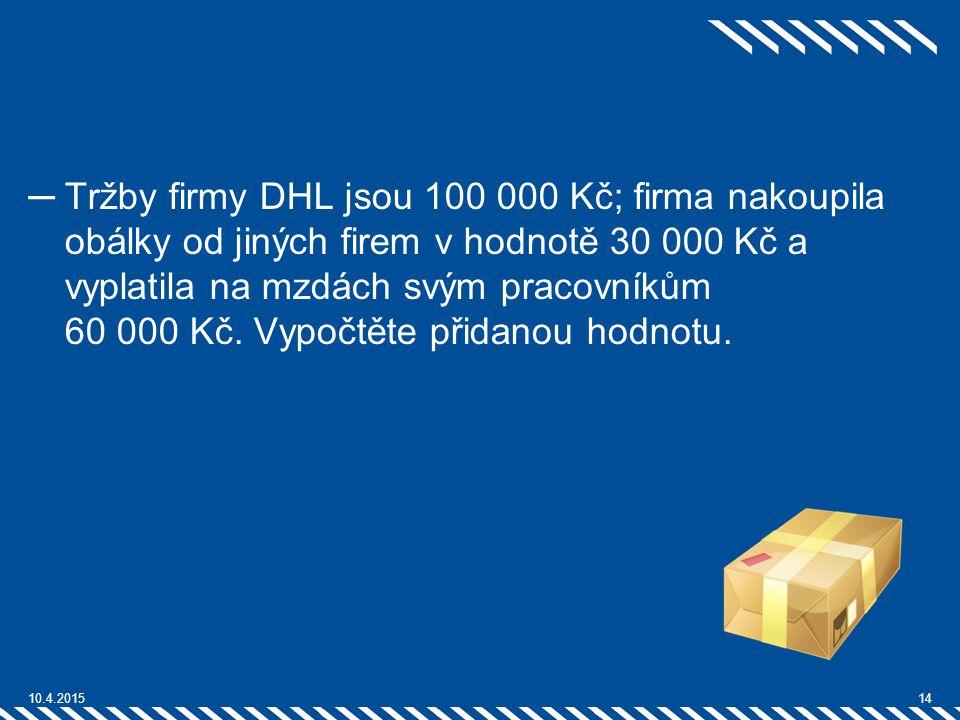 Tržby firmy DHL jsou 100 000 Kč; firma nakoupila obálky od jiných firem v hodnotě 30 000 Kč a vyplatila na mzdách svým pracovníkům 60 000 Kč. Vypočtěte přidanou hodnotu.