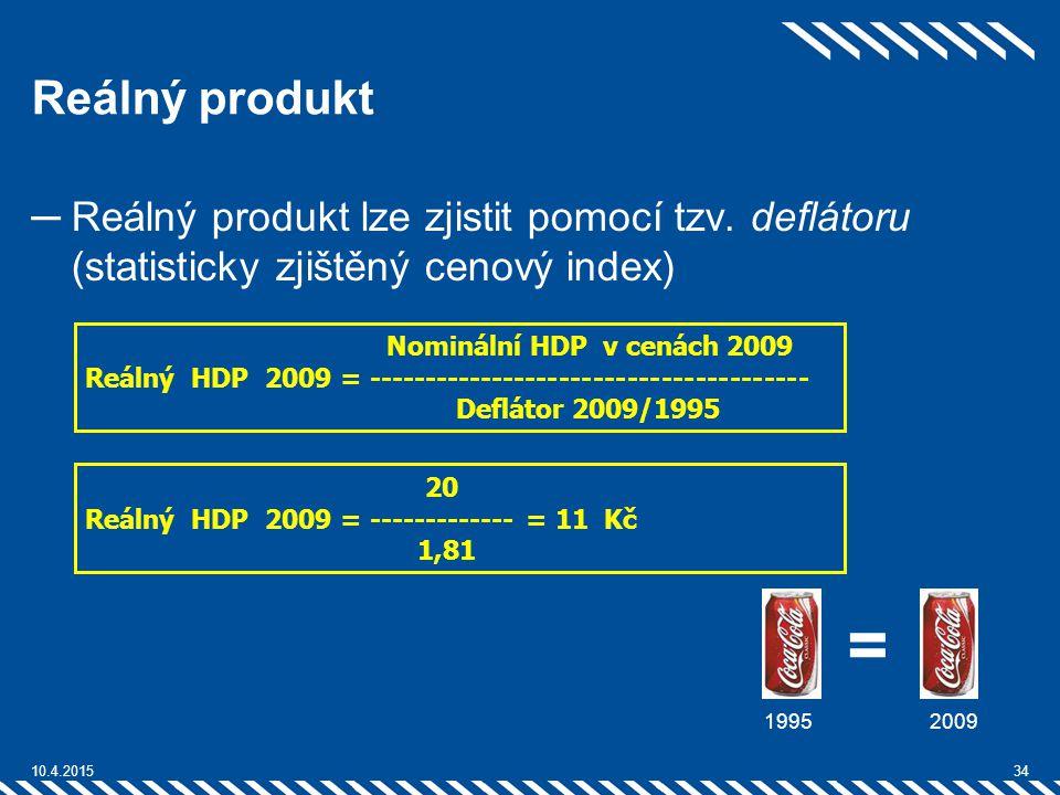 Reálný produkt Reálný produkt lze zjistit pomocí tzv. deflátoru (statisticky zjištěný cenový index)
