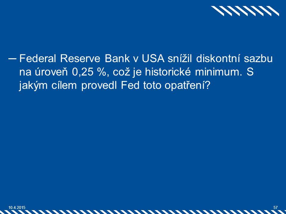 Federal Reserve Bank v USA snížil diskontní sazbu na úroveň 0,25 %, což je historické minimum. S jakým cílem provedl Fed toto opatření