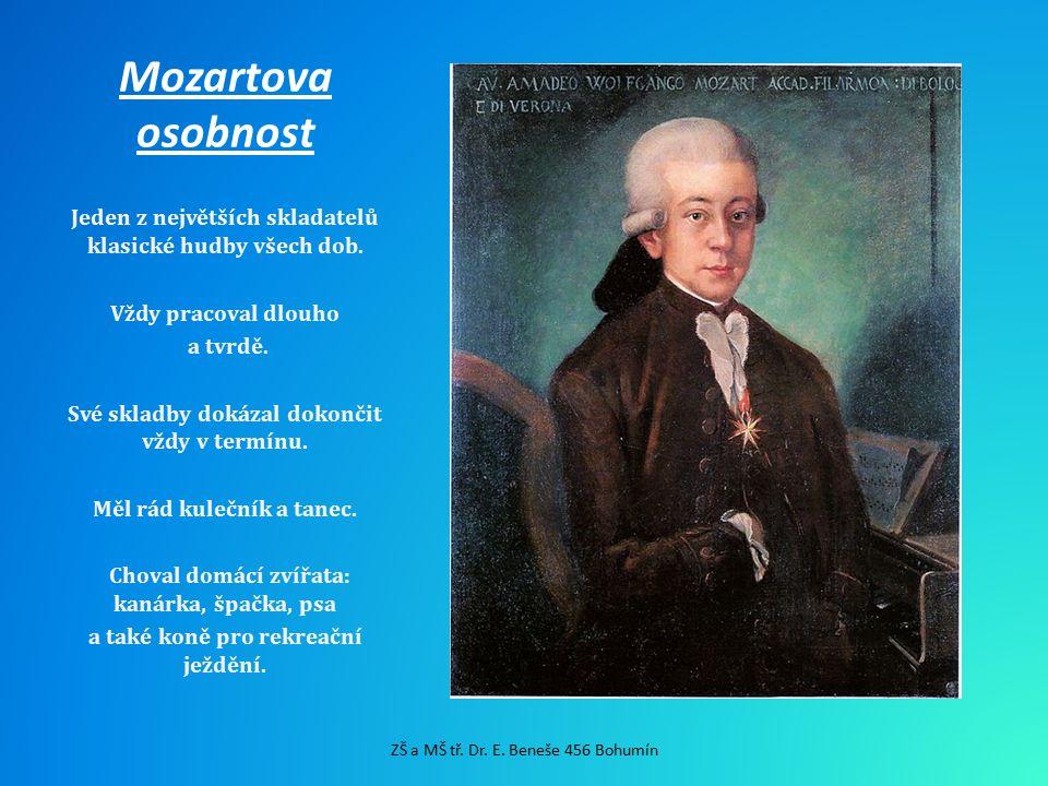 Mozartova osobnost Jeden z největších skladatelů klasické hudby všech dob. Vždy pracoval dlouho. a tvrdě.