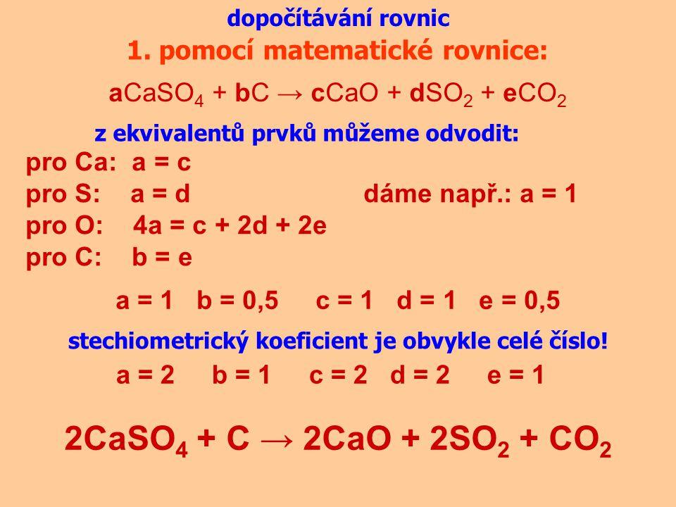 2CaSO4 + C → 2CaO + 2SO2 + CO2 1. pomocí matematické rovnice: