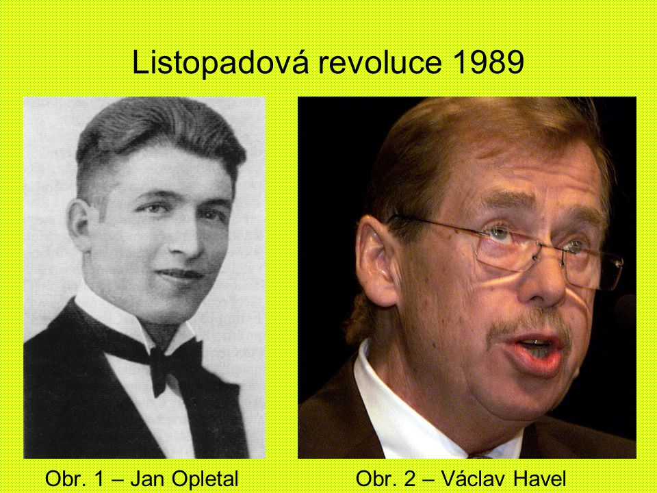 Listopadová revoluce 1989 Obr. 1 – Jan Opletal Obr. 2 – Václav Havel